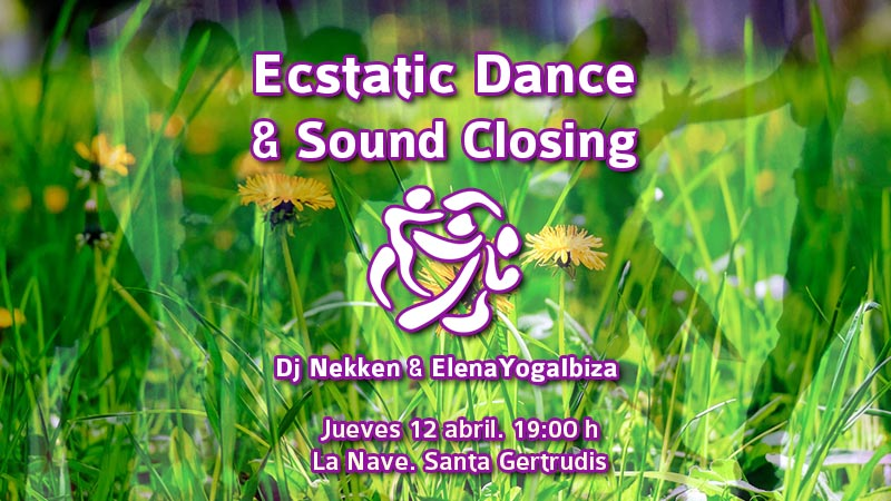 Ecstatic Dance & Sound Closing | IBIZA | 12 abril 2018