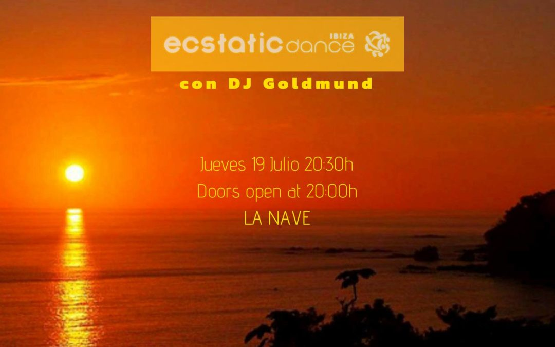 Ecstatic Dance | Dj Goldmund | 19 julio | La Nave Ibiza
